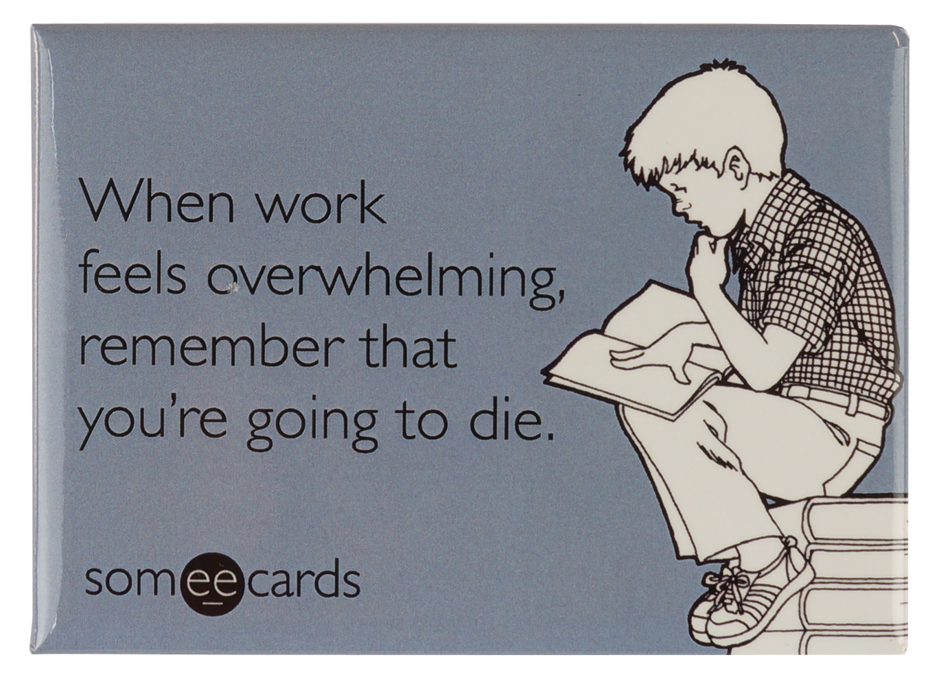 "Someecards ""Work Overwhelming"" Magnet"